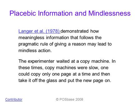 Placebic Information and Mindlessness Langer et al. (1978) Langer et al. (1978) demonstrated how meaningless information that follows the pragmatic rule.