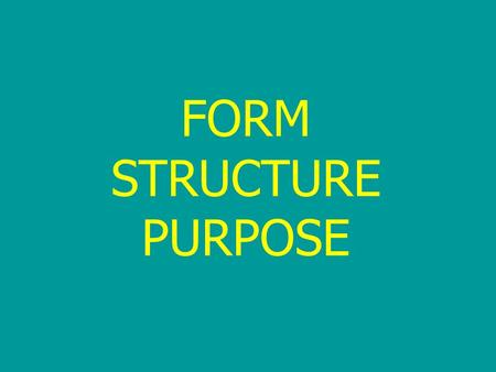 FORM STRUCTURE PURPOSE. FORM Form is the overall style of your drama, the way it is both created and presented. THE FOLLOWING ARE FORMS: