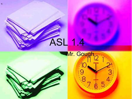 * * 0 ASL 1.4 Mr. Gough. * * 0 Review unit 1 ■Names ●G-O-U-G-H ■YES/NO ■ABCs ■Numbers.