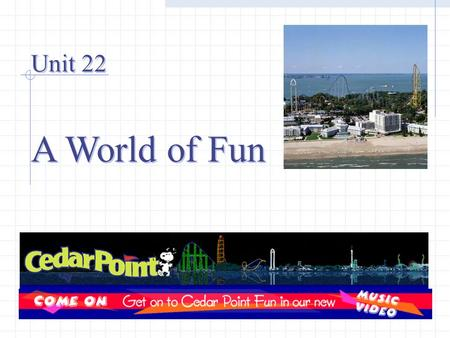 Unit 22 A World of Fun Unit 22 A World of Fun. Millennium force Roller coasters wicked twister corkscrew Raptor.