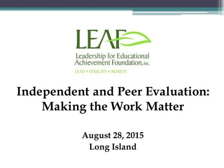 August 28, 2015 Long Island Independent and Peer Evaluation: Making the Work Matter.