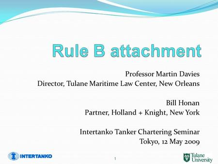 1 Professor Martin Davies Director, Tulane Maritime Law Center, New Orleans Bill Honan Partner, Holland + Knight, New York Intertanko Tanker Chartering.
