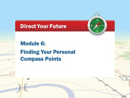 Direct Your Future Module 6: Finding Your Personal Compass Points.