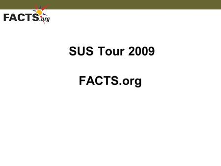 SUS Tour 2009 FACTS.org. Account creation changes Student Activity System updates Requirements for 9 th grade students Services for 10 th -12 th grade.