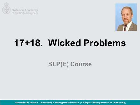 International Section | Leadership & Management Division | College of Management and Technology 17+18. Wicked Problems SLP(E) Course.