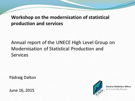 Workshop on the modernisation of statistical production and services Annual report of the UNECE High Level Group on Modernisation of Statistical Production.