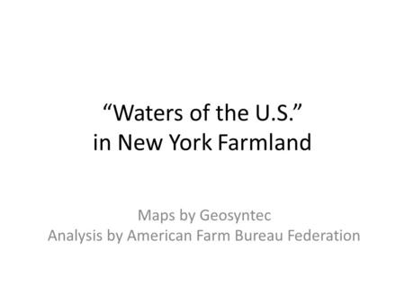 """Waters of the U.S."" in New York Farmland Maps by Geosyntec Analysis by American Farm Bureau Federation."