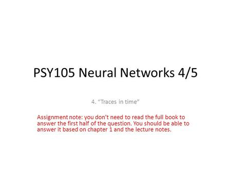 "PSY105 Neural Networks 4/5 4. ""Traces in time"" Assignment note: you don't need to read the full book to answer the first half of the question. You should."