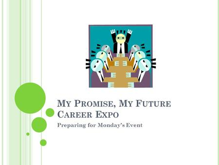 M Y P ROMISE, M Y F UTURE C AREER E XPO Preparing for Monday's Event.