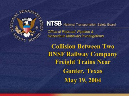 Office of Railroad, Pipeline & Hazardous Materials Investigations Collision Between Two BNSF Railway Company Freight Trains Near Gunter, Texas May 19,
