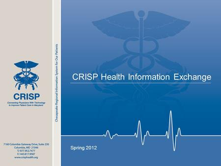 CRISP Health Information Exchange Spring 2012. 2 What is CRISP? CRISP (Chesapeake Regional Information System for our Patients) is Maryland's statewide.