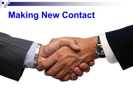 Making New Contact. Leading in Suppose you are a receptionist in a company, what do you do and say when you receive a business visitor at your office.