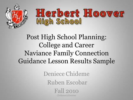 Post High School Planning: College and Career Naviance Family Connection Guidance Lesson Results Sample Deniece Chideme Ruben Escobar Fall 2010 Chideme.