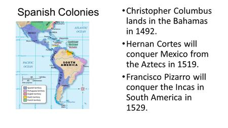 Spanish Colonies Christopher Columbus lands in the Bahamas in 1492.