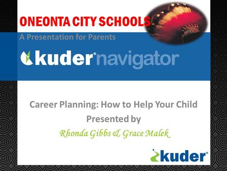 Career Planning: How to Help Your Child Presented by Rhonda Gibbs & Grace Malek ONEONTA CITY SCHOOLS A Presentation for Parents.