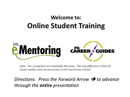Welcome to: Online Student Training Note: The 2 programs are essentially the same. The only difference is that PA Career Guides users do not receive a.