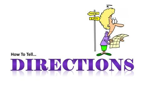 How To Tell… DIRECTIONS.