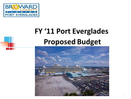 FY '11 Port Everglades Proposed Budget 1. Vision Statement Economic Opportunities are Endless Board of County Commission Goal Statement Number 3: Sustain.