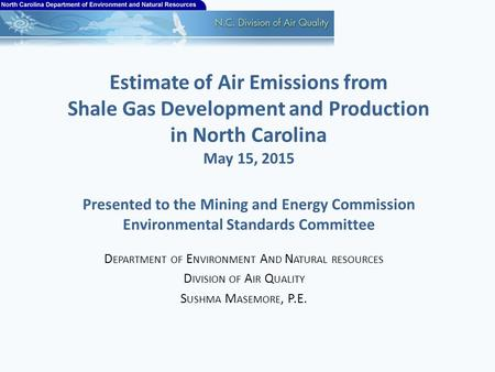 Estimate of Air Emissions from Shale Gas Development and Production in North Carolina May 15, 2015 Presented to the Mining and Energy Commission Environmental.