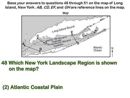 Base your answers to questions 48 through 51 on the map of Long Island, New York. AB, CD, EF, and GH are reference lines on the map.
