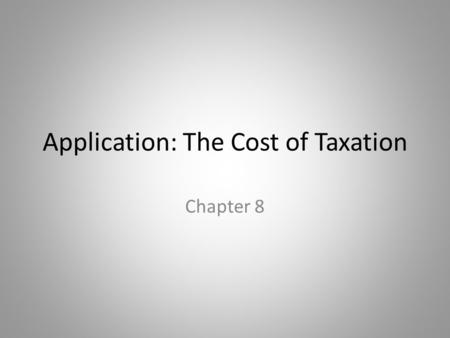 Application: The Cost of Taxation