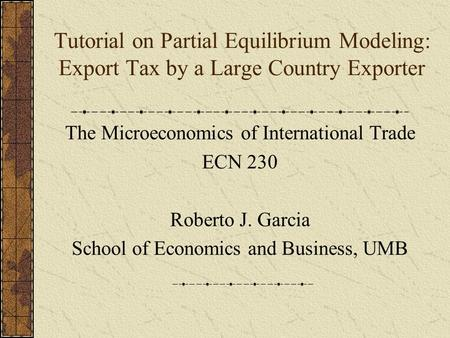The Microeconomics of International Trade ECN 230 Roberto J. Garcia