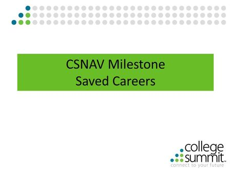 "CSNAV Milestone Saved Careers. Have students log in to their CSNav Account at: csnav.org. From the Home page click on ""View Your Planning Milestones""."