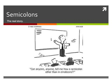 Semicolons The real story.. Learning Target  Using semicolons correctly for their intended purpose in writing and not just to create winking emoticons.