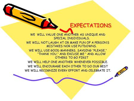 EXPECTATIONSEXPECTATIONS WE WILL VALUE ONE ANOTHER AS UNIQUE AND SPECIAL INDIVIDUALS. WE WILL NOT LAUGH AT OR MAKE FUN OF A PERSON'S MISTAKES NOR USE PUTDOWNS.