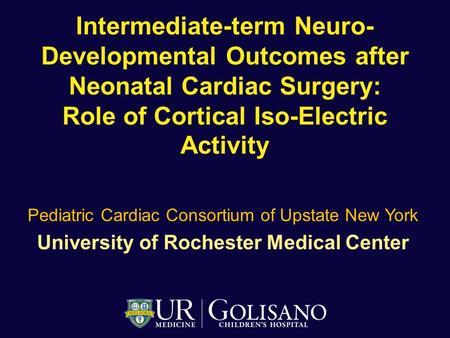 Intermediate-term Neuro- Developmental Outcomes after Neonatal Cardiac Surgery: Role of Cortical Iso-Electric Activity Pediatric Cardiac Consortium of.