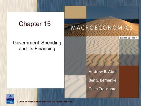 © 2008 Pearson Addison-Wesley. All rights reserved Chapter 15 Government Spending and its Financing.
