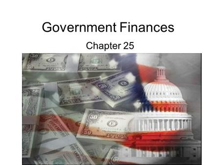Government Finances Chapter 25. The Federal Government Section 1.
