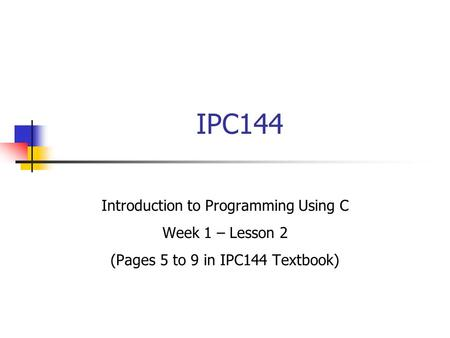IPC144 Introduction to Programming Using C Week 1 – Lesson 2