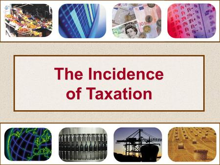 The Incidence of Taxation. The incidence of taxation Indirect taxes.