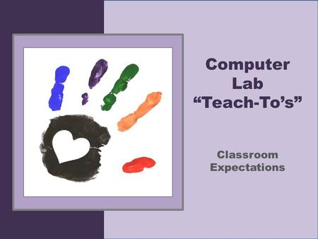 "Computer Lab ""Teach-To's"" Classroom Expectations"