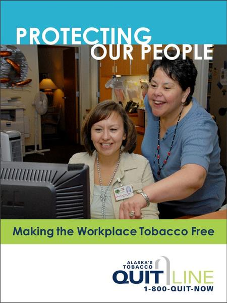 PROTECTING Making the Workplace Tobacco Free OUR PEOPLE.