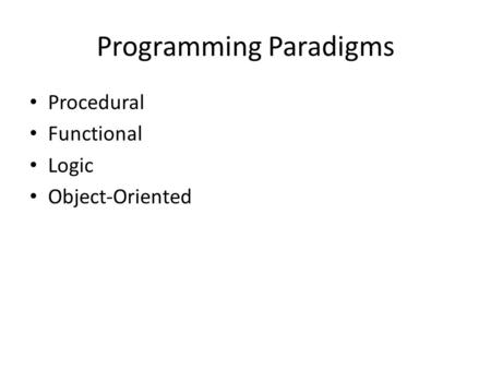 Programming Paradigms Procedural Functional Logic Object-Oriented.