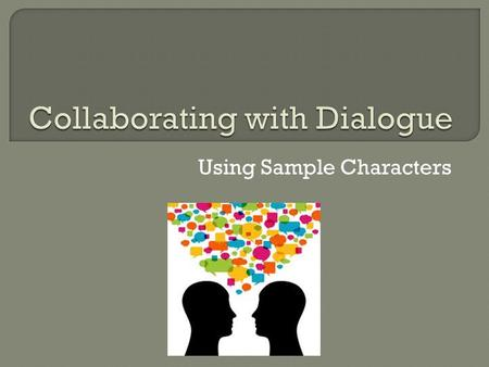 Using Sample Characters.  On one sheet of lined paper for your pair, write a dialogue involving the characters.  Take turns writing in response to each.