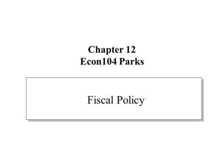 Chapter 12 Econ104 Parks Fiscal Policy. Stabilization Policy Stabilization policy is an attempt to dampen the fluctuations in the economy's level of output.