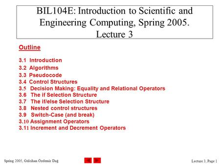 Spring 2005, Gülcihan Özdemir Dağ Lecture 3, Page 1 BIL104E: Introduction to Scientific and Engineering Computing, Spring 2005. Lecture 3 Outline 3.1 Introduction.