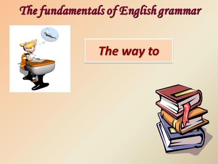 The way to The fundamentals of English grammar. Excuse me, could you tell me Asking the way how I can get the Post Office how to get the Post Office the.