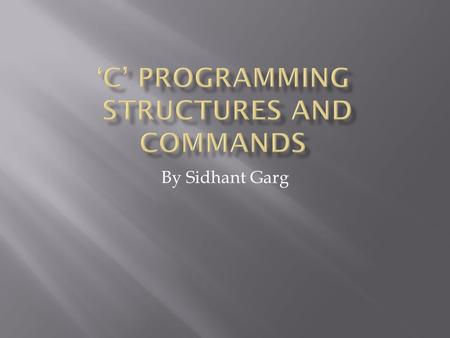 By Sidhant Garg.  C was developed between 1969-1973 by Dennis Ritchie at Bell Laboratories for use with the Unix Operating System.  Unlike previously.