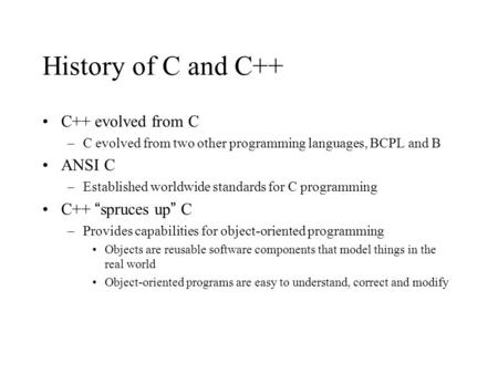 "History of C and C++ C++ evolved from C ANSI C C++ ""spruces up"" C"