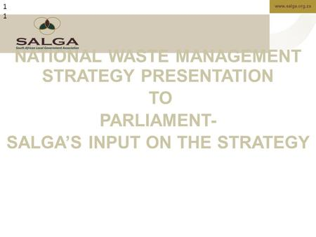 Www.salga.org.za1 NATIONAL WASTE MANAGEMENT STRATEGY PRESENTATION TO PARLIAMENT- SALGA'S INPUT ON THE STRATEGY.