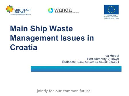Main Ship Waste Management Issues in Croatia Iva Horvat Port Authority Vukovar Budapest, Danube Comission, 2012 - 03 - 21.