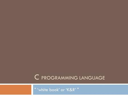 C PROGRAMMING LANGUAGE  'white book' or 'K&R' .