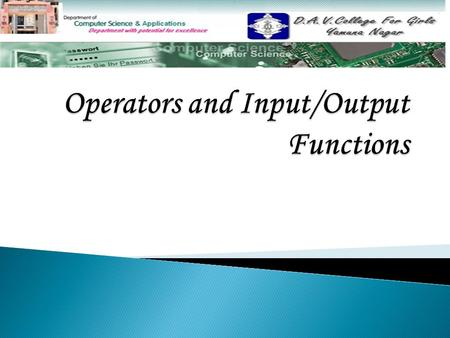  Input and Output Functions Input and Output Functions  OperatorsOperators Arithmetic Operators Assignment Operators Relational Operators Logical Operators.