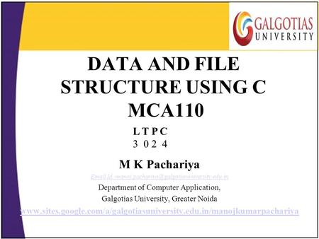 DATA AND FILE STRUCTURE USING C MCA110 M K Pachariya  Id. Department of Computer Application, Galgotias.