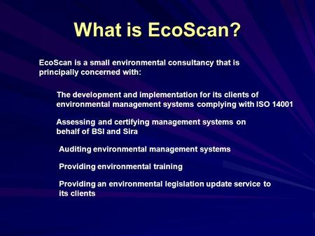 What is EcoScan? EcoScan is a small environmental consultancy that is principally concerned with: The development and implementation for its clients of.