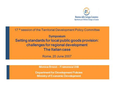 Monica Brezzi – Francesca Utili Department for Development Policies Ministry of Economic Development 17 th session of the Territorial Development Policy.